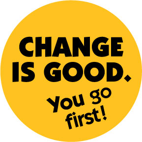 Change-Is-Good-You-Go-First-Button-(0956)