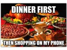 thanksgiving-dinner-first-then-shopping-on-my-phone-feature
